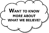 Want to know more about what we believe?